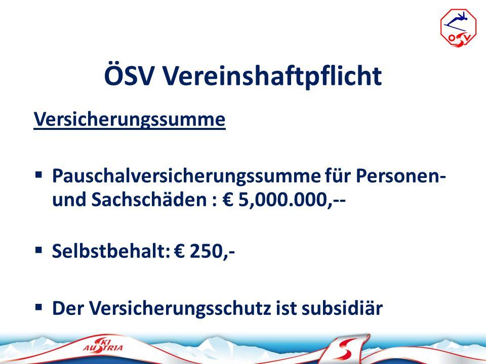 ÖSV Vereinshaftpflicht Versicherungssumme Pauschalversicherungssumme für Personen- und Sachschäden : 5,000.000,-- Selbstbehalt: 250,- Der Versicherung