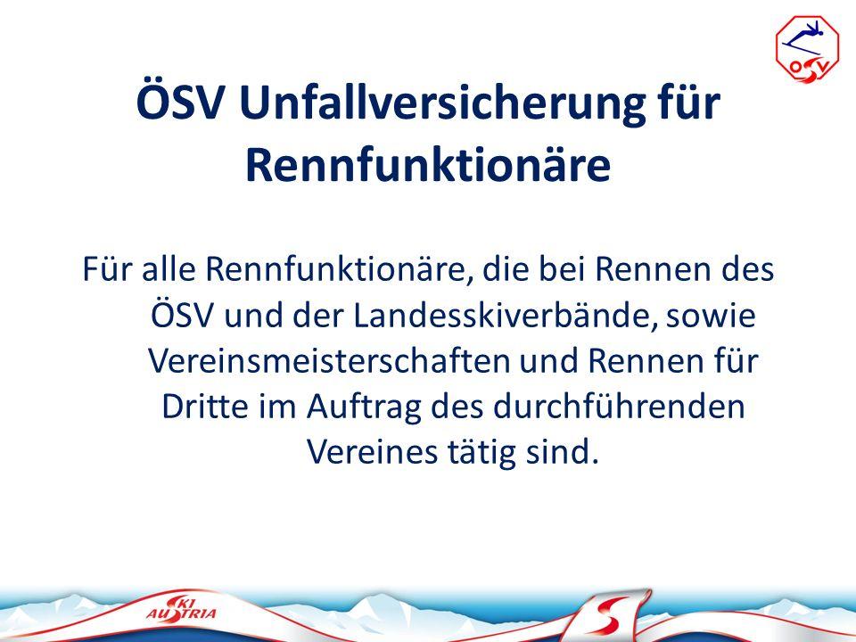 ÖSV Unfallversicherung für Rennfunktionäre Für alle Rennfunktionäre, die bei Rennen des ÖSV und der Landesskiverbände, sowie Vereinsmeisterschaften un