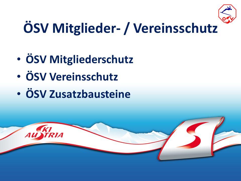 ÖSV Mitglieder- / Vereinsschutz ÖSV Mitgliederschutz ÖSV Vereinsschutz ÖSV Zusatzbausteine