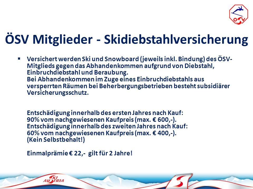 ÖSV Mitglieder - Skidiebstahlversicherung Versichert werden Ski und Snowboard (jeweils inkl. Bindung) des ÖSV- Mitglieds gegen das Abhandenkommen aufg