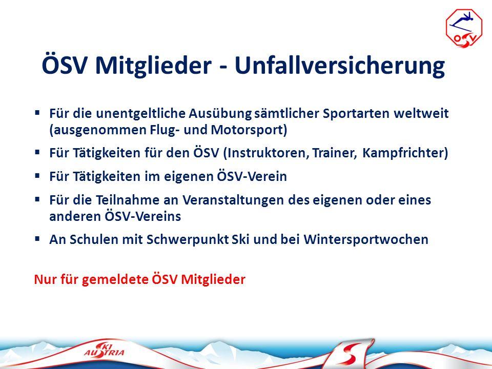 ÖSV Mitglieder - Unfallversicherung Für die unentgeltliche Ausübung sämtlicher Sportarten weltweit (ausgenommen Flug- und Motorsport) Für Tätigkeiten