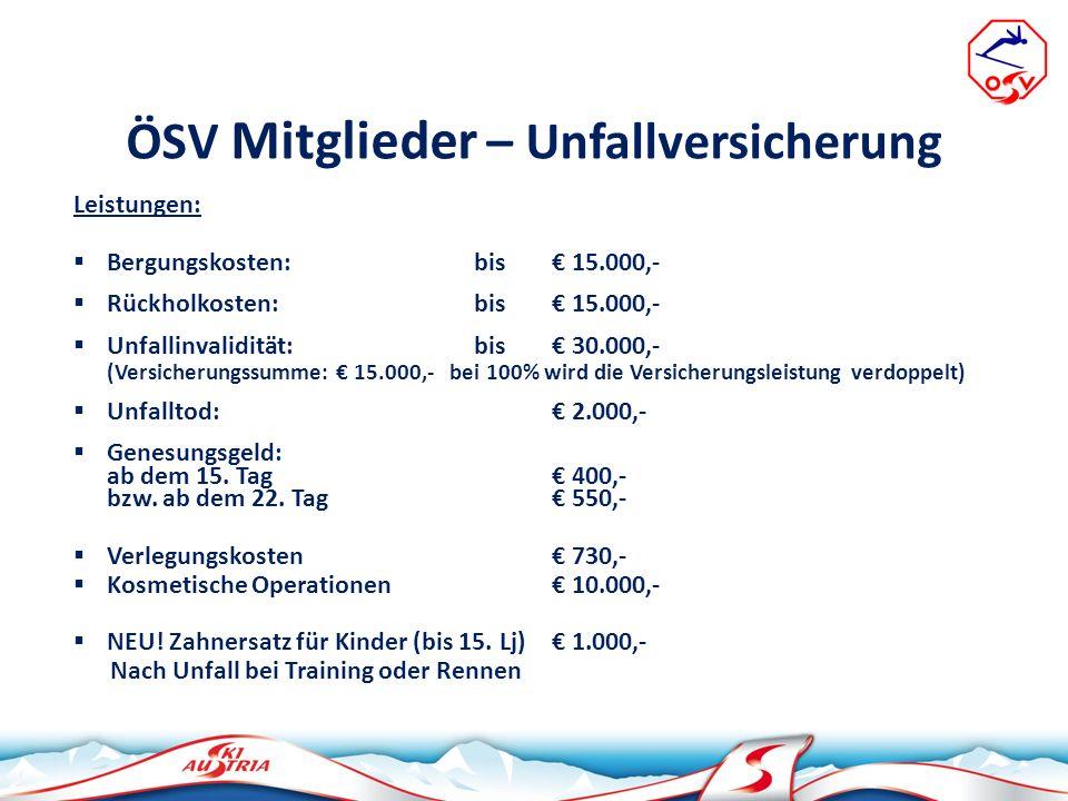 ÖSV Mitglieder – Unfallversicherung Leistungen: Bergungskosten: bis 15.000,- Rückholkosten: bis 15.000,- Unfallinvalidität: bis 30.000,- (Versicherung