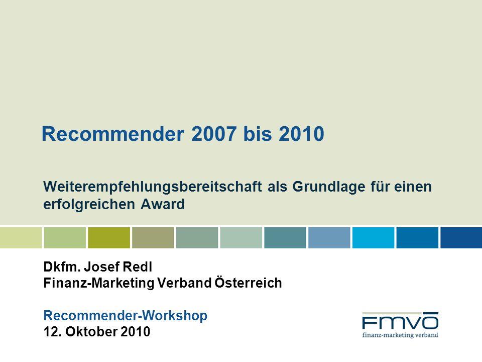 Weiterempfehlungsbereitschaft als Grundlage für einen erfolgreichen Award Dkfm. Josef Redl Finanz-Marketing Verband Österreich Recommender-Workshop 12