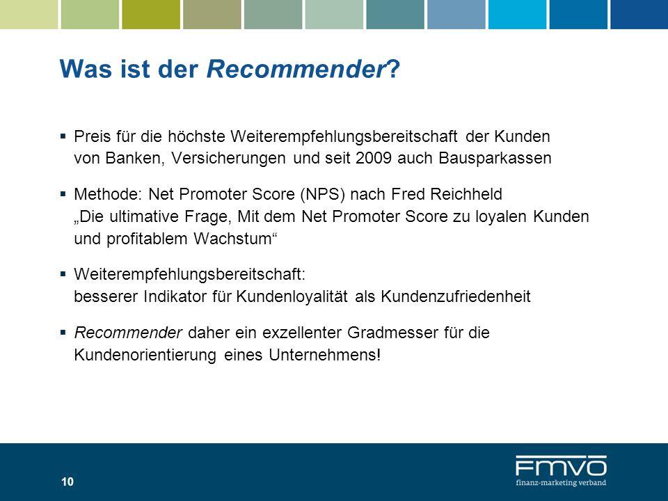 10 Was ist der Recommender? Preis für die höchste Weiterempfehlungsbereitschaft der Kunden von Banken, Versicherungen und seit 2009 auch Bausparkassen