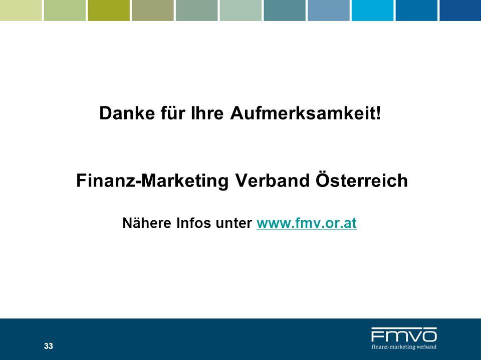 33 Danke für Ihre Aufmerksamkeit! Finanz-Marketing Verband Österreich Nähere Infos unter www.fmv.or.atwww.fmv.or.at