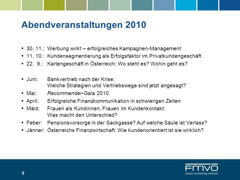Abendveranstaltungen 2010 30. 11.:Werbung wirkt – erfolgreiches Kampagnen-Management 11. 10.: Kundensegmentierung als Erfolgsfaktor im Privatkundenges