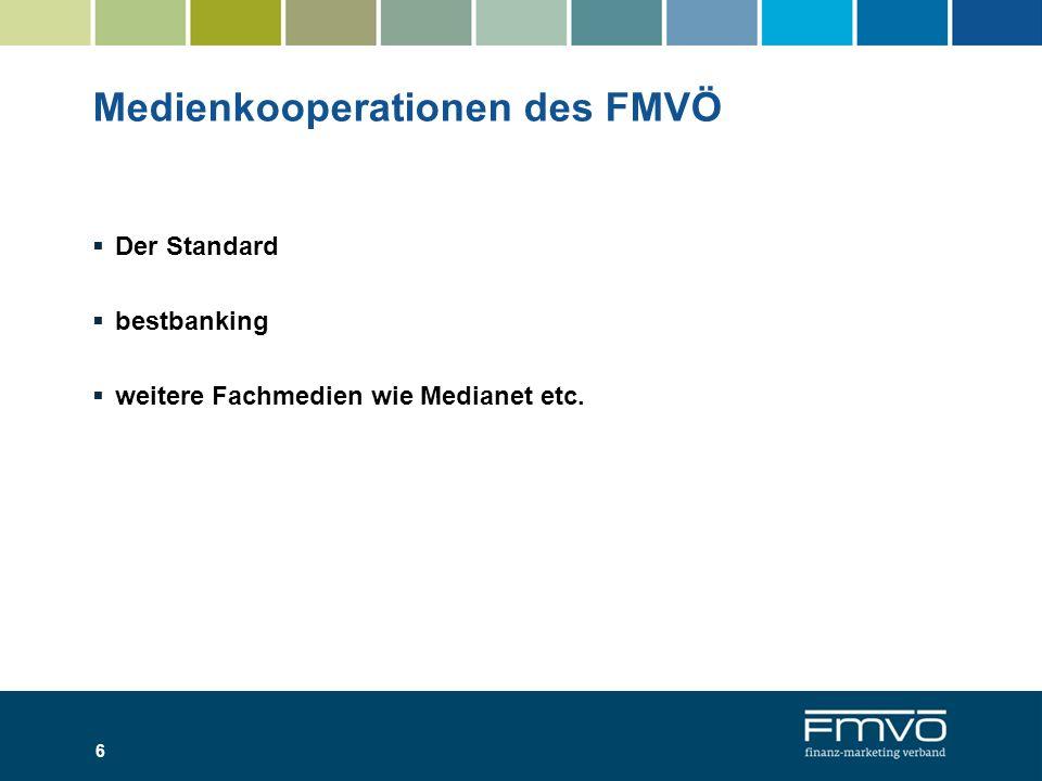 Medienkooperationen des FMVÖ Der Standard bestbanking weitere Fachmedien wie Medianet etc. 6