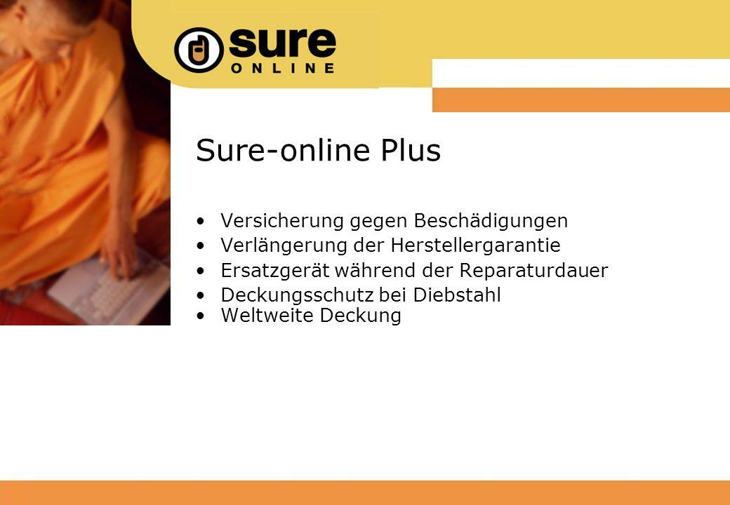 Sure-online Plus Versicherung gegen Beschädigungen Verlängerung der Herstellergarantie Ersatzgerät während der Reparaturdauer Deckungsschutz bei Diebstahl Weltweite Deckung
