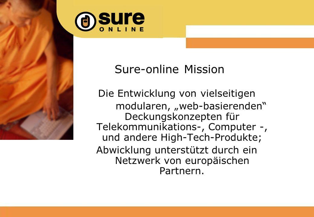 Sure-online Mission Die Entwicklung von vielseitigen modularen, web-basierenden Deckungskonzepten für Telekommunikations-, Computer -, und andere High-Tech-Produkte; Abwicklung unterstützt durch ein Netzwerk von europäischen Partnern.