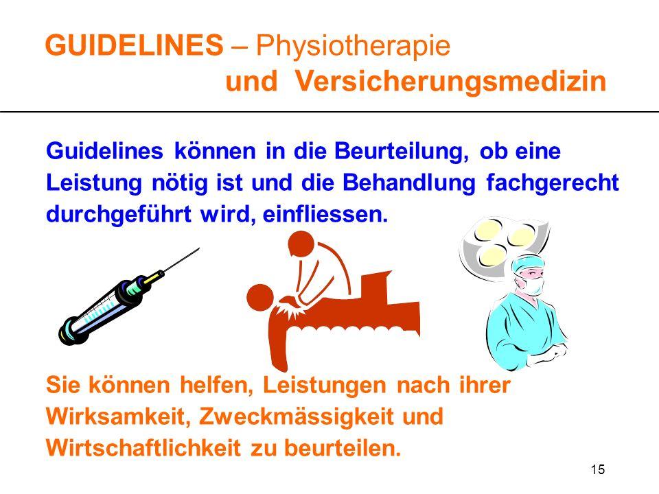 15 GUIDELINES – Physiotherapie und Versicherungsmedizin Guidelines können in die Beurteilung, ob eine Leistung nötig ist und die Behandlung fachgerech