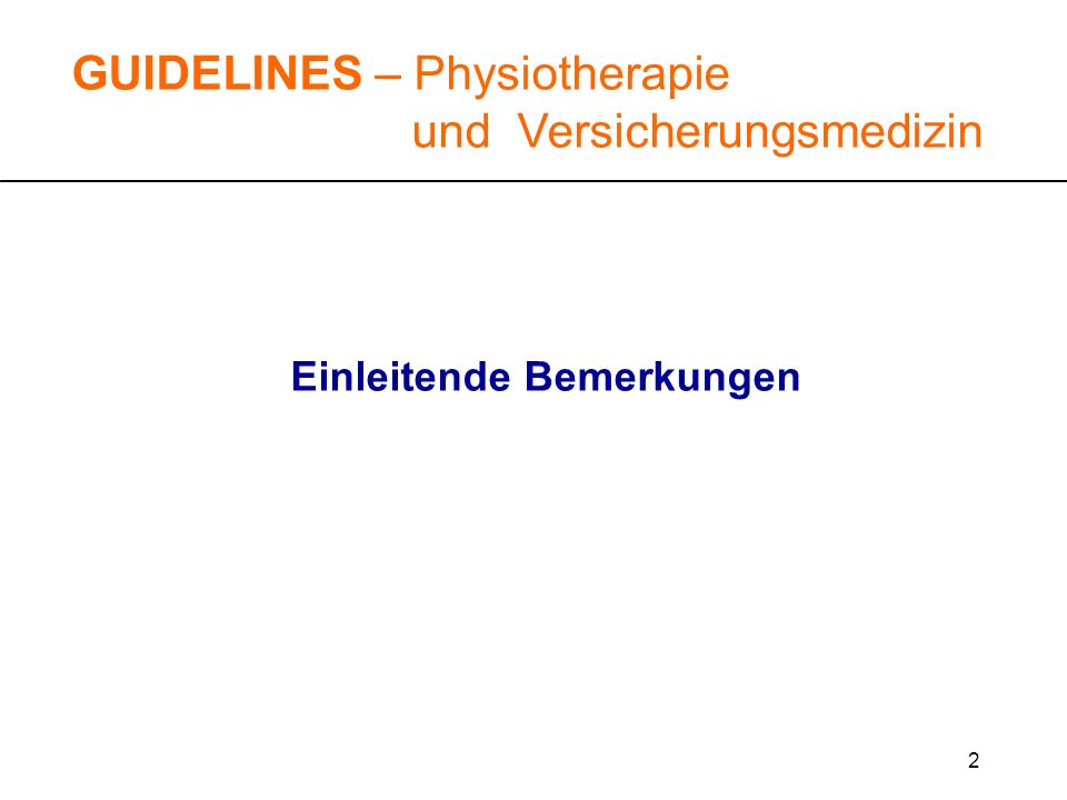 2 GUIDELINES – Physiotherapie und Versicherungsmedizin Einleitende Bemerkungen