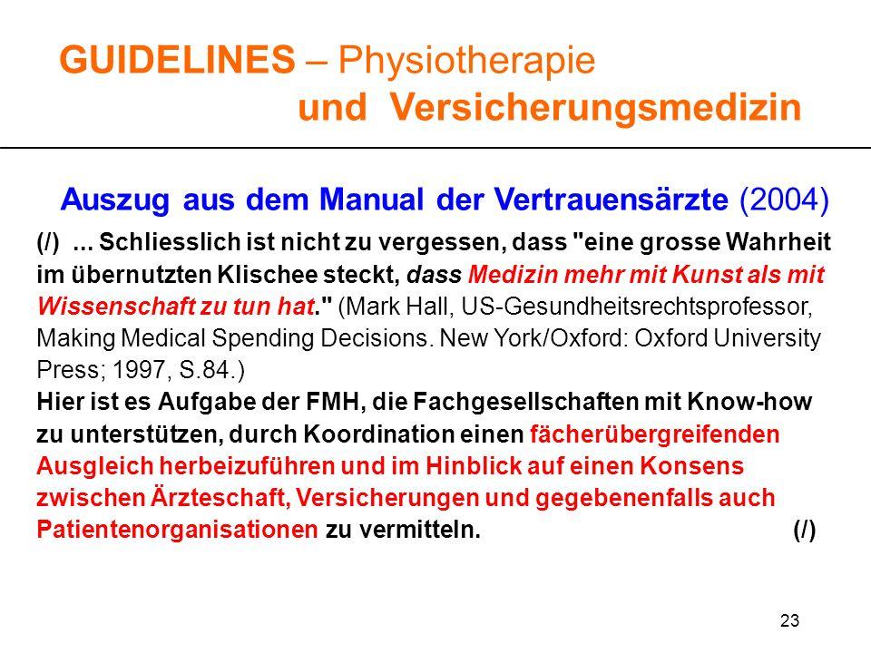 23 GUIDELINES – Physiotherapie und Versicherungsmedizin Auszug aus dem Manual der Vertrauensärzte (2004) (/)... Schliesslich ist nicht zu vergessen, d