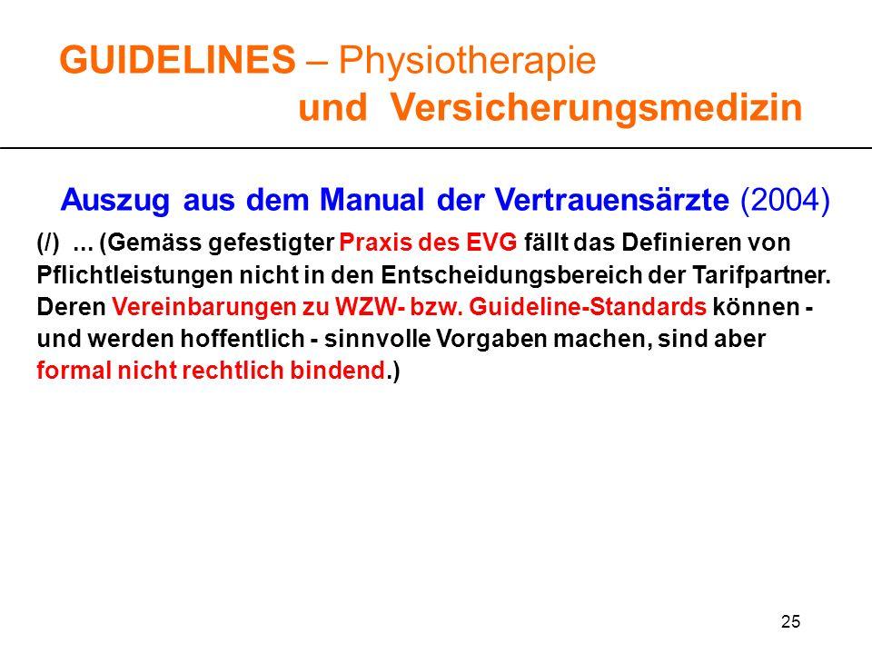 25 GUIDELINES – Physiotherapie und Versicherungsmedizin Auszug aus dem Manual der Vertrauensärzte (2004) (/)... (Gemäss gefestigter Praxis des EVG fäl