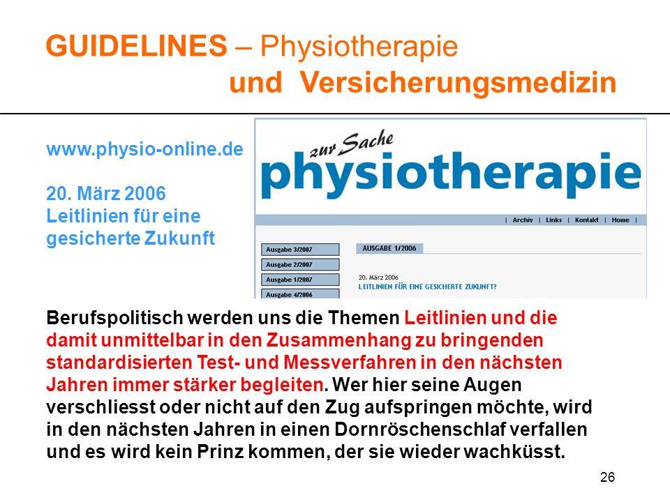 26 www.physio-online.de 20. März 2006 Leitlinien für eine gesicherte Zukunft GUIDELINES – Physiotherapie und Versicherungsmedizin Berufspolitisch werd