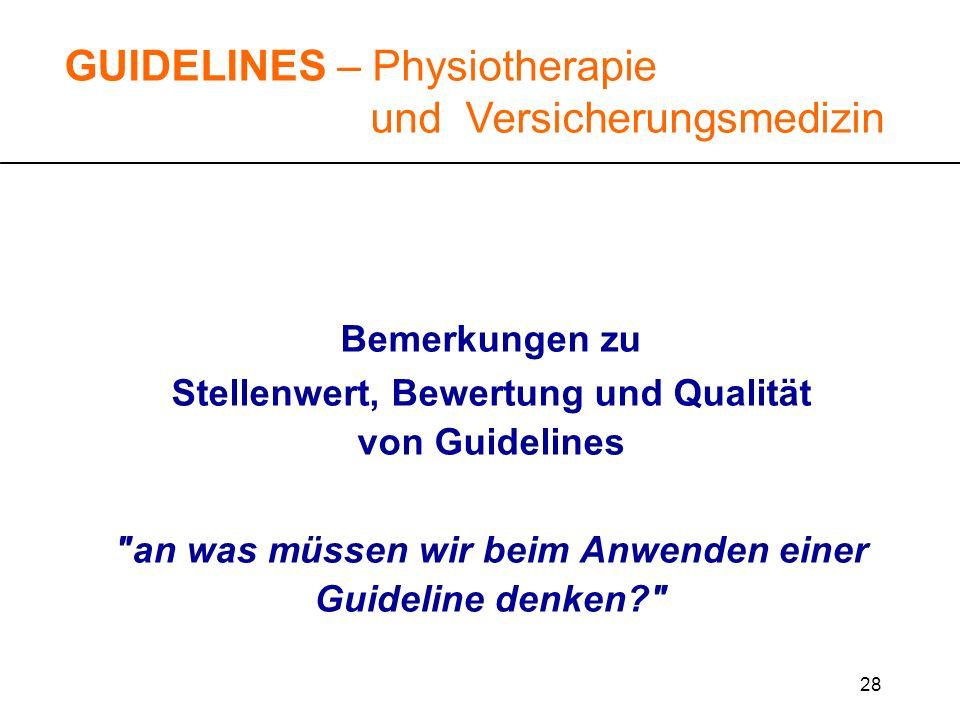 28 GUIDELINES – Physiotherapie und Versicherungsmedizin Bemerkungen zu Stellenwert, Bewertung und Qualität von Guidelines