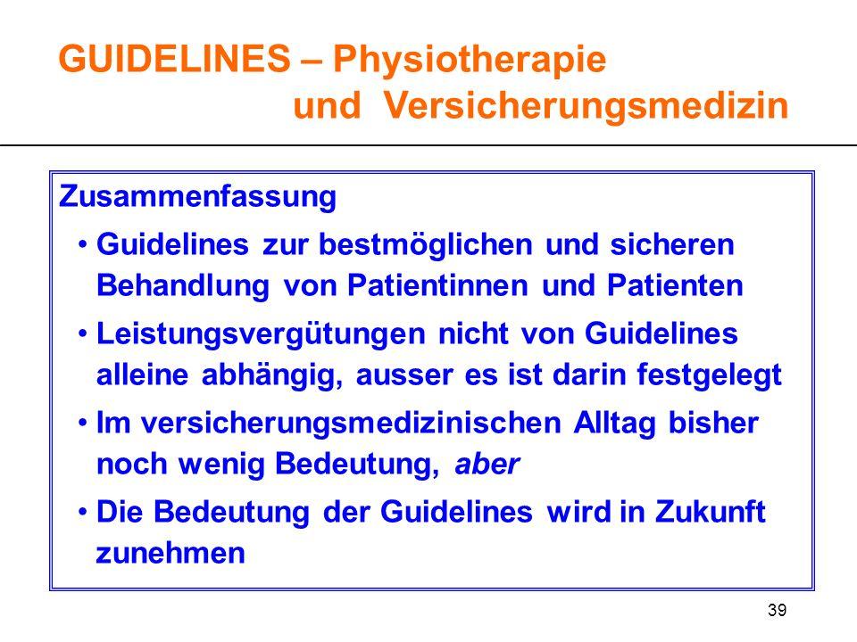39 GUIDELINES – Physiotherapie und Versicherungsmedizin Zusammenfassung Guidelines zur bestmöglichen und sicheren Behandlung von Patientinnen und Pati