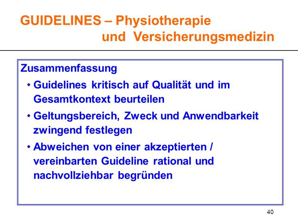 40 GUIDELINES – Physiotherapie und Versicherungsmedizin Zusammenfassung Guidelines kritisch auf Qualität und im Gesamtkontext beurteilen Geltungsberei