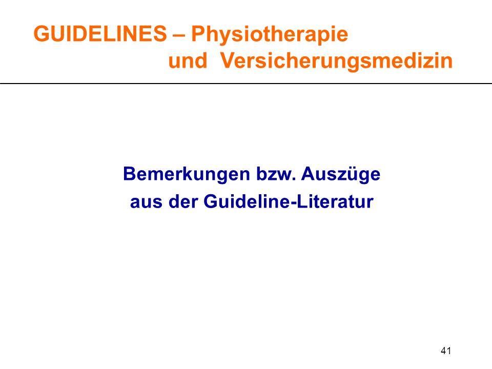41 GUIDELINES – Physiotherapie und Versicherungsmedizin Bemerkungen bzw. Auszüge aus der Guideline-Literatur