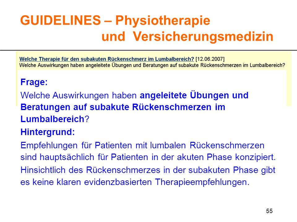 55 GUIDELINES – Physiotherapie und Versicherungsmedizin Frage: Welche Auswirkungen haben angeleitete Übungen und Beratungen auf subakute Rückenschmerz
