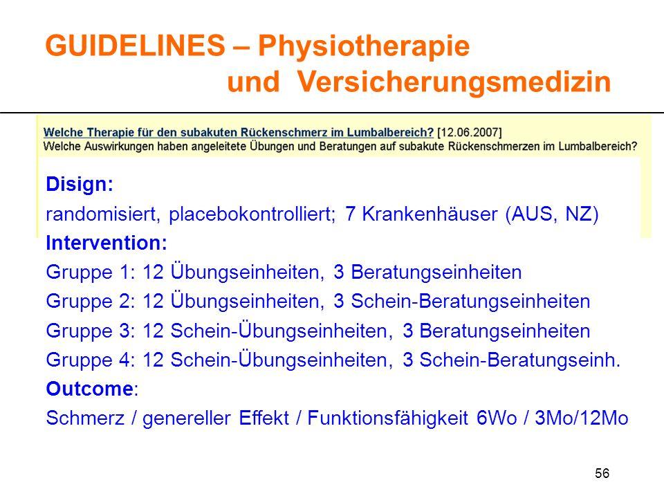 56 GUIDELINES – Physiotherapie und Versicherungsmedizin Disign: randomisiert, placebokontrolliert; 7 Krankenhäuser (AUS, NZ) Intervention: Gruppe 1: 1