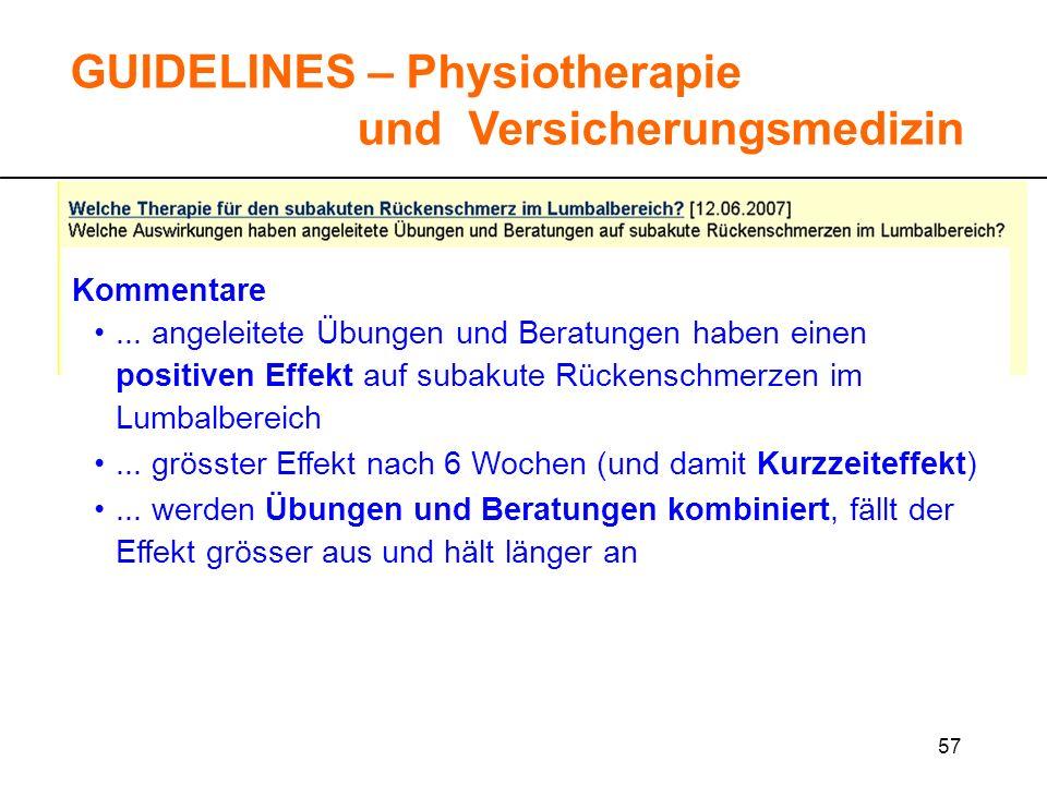 57 GUIDELINES – Physiotherapie und Versicherungsmedizin Kommentare... angeleitete Übungen und Beratungen haben einen positiven Effekt auf subakute Rüc