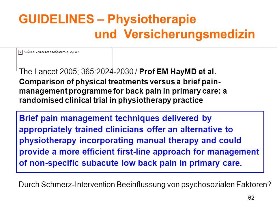 62 GUIDELINES – Physiotherapie und Versicherungsmedizin The Lancet 2005; 365:2024-2030 / Prof EM HayMD et al. Comparison of physical treatments versus