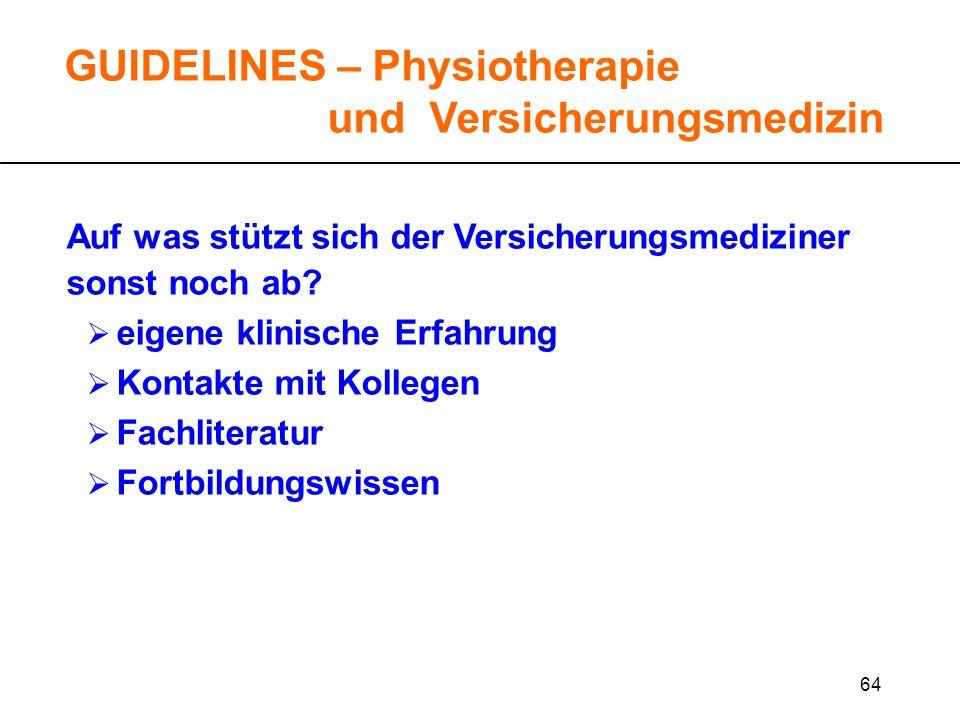 64 GUIDELINES – Physiotherapie und Versicherungsmedizin Auf was stützt sich der Versicherungsmediziner sonst noch ab? eigene klinische Erfahrung Konta