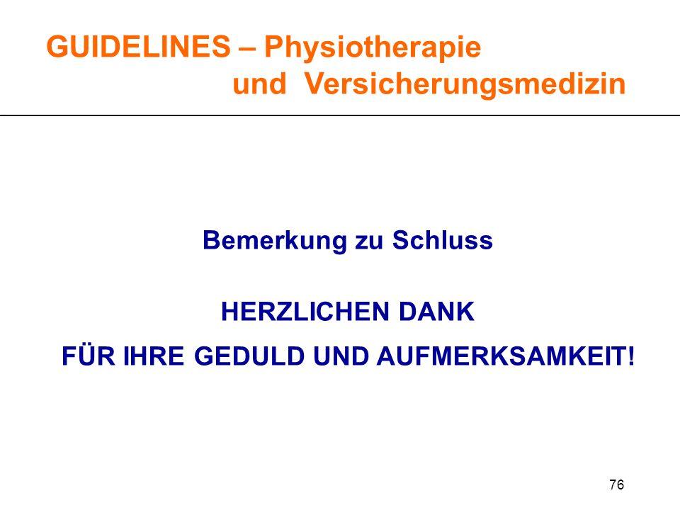 76 GUIDELINES – Physiotherapie und Versicherungsmedizin Bemerkung zu Schluss HERZLICHEN DANK FÜR IHRE GEDULD UND AUFMERKSAMKEIT!