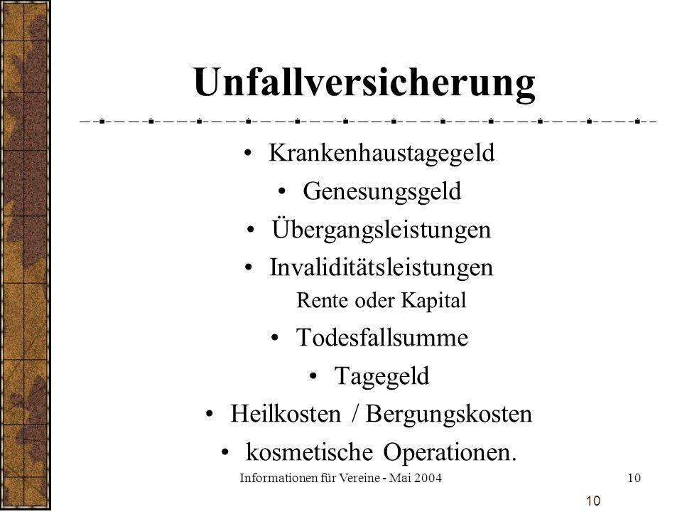 Informationen für Vereine - Mai 200410 Unfallversicherung Krankenhaustagegeld Genesungsgeld Übergangsleistungen Invaliditätsleistungen Rente oder Kapi