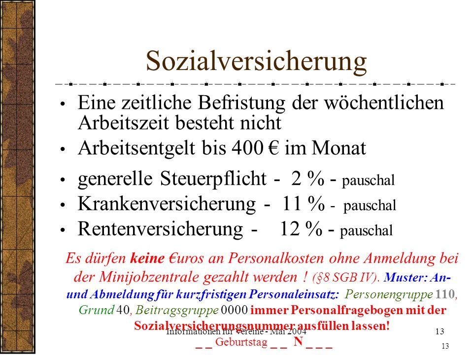 Informationen für Vereine - Mai 200413 Sozialversicherung Eine zeitliche Befristung der wöchentlichen Arbeitszeit besteht nicht Arbeitsentgelt bis 400
