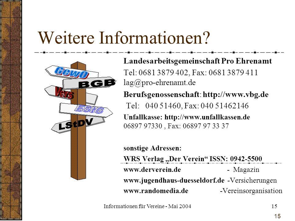 Informationen für Vereine - Mai 200415 Weitere Informationen? Landesarbeitsgemeinschaft Pro Ehrenamt Tel: 0681 3879 402, Fax: 0681 3879 411 lag@pro-eh
