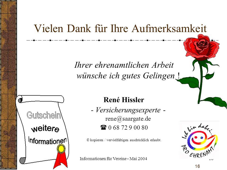 Informationen für Vereine - Mai 200416 Vielen Dank für Ihre Aufmerksamkeit Ihrer ehrenamtlichen Arbeit wünsche ich gutes Gelingen ! René Hissler - Ver