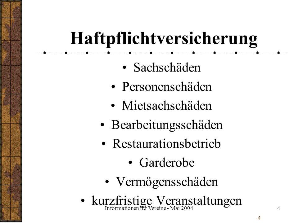 Informationen für Vereine - Mai 20045 5 Haftpflicht - Leistungen Prüfen, ob Ersatzpflicht besteht Bezahlen berechtigter Ansprüche Ablehnen der unberechtigten Forderungen (Rechtsschutzfunktion).