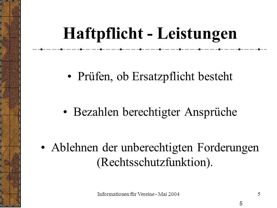 Informationen für Vereine - Mai 20045 5 Haftpflicht - Leistungen Prüfen, ob Ersatzpflicht besteht Bezahlen berechtigter Ansprüche Ablehnen der unberec