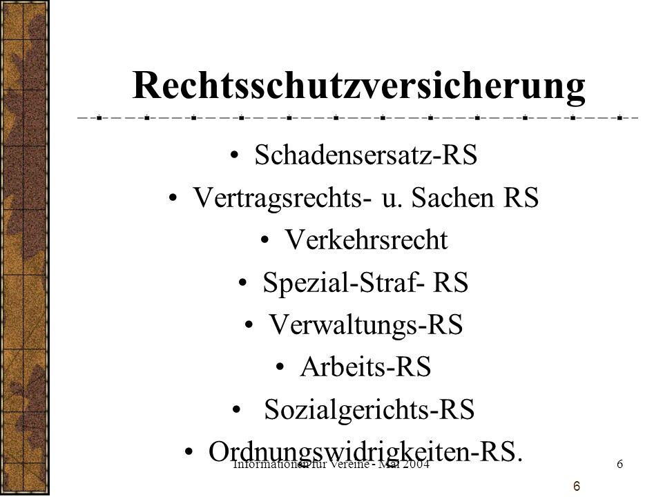 Informationen für Vereine - Mai 20047 7 Vereinseinrichtung Versicherte Gefahren Feuer Einbruchdiebstahl Vandalismus Leitungswasser Sturm Hagel.