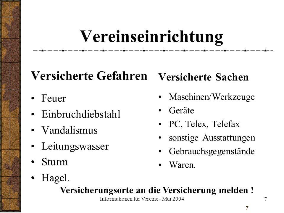 Informationen für Vereine - Mai 20047 7 Vereinseinrichtung Versicherte Gefahren Feuer Einbruchdiebstahl Vandalismus Leitungswasser Sturm Hagel. Versic