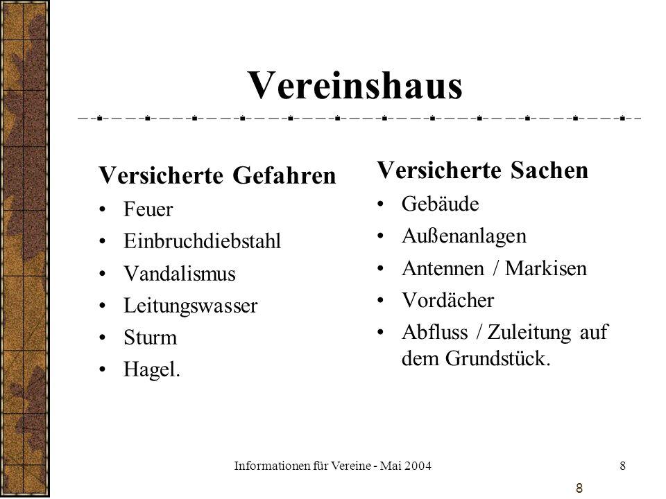 Informationen für Vereine - Mai 20048 8 Vereinshaus Versicherte Gefahren Feuer Einbruchdiebstahl Vandalismus Leitungswasser Sturm Hagel. Versicherte S