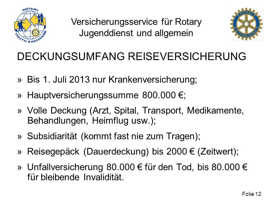 Versicherungsservice für Rotary Jugenddienst und allgemein Folie 12 DECKUNGSUMFANG REISEVERSICHERUNG » Bis 1. Juli 2013 nur Krankenversicherung; » Hau