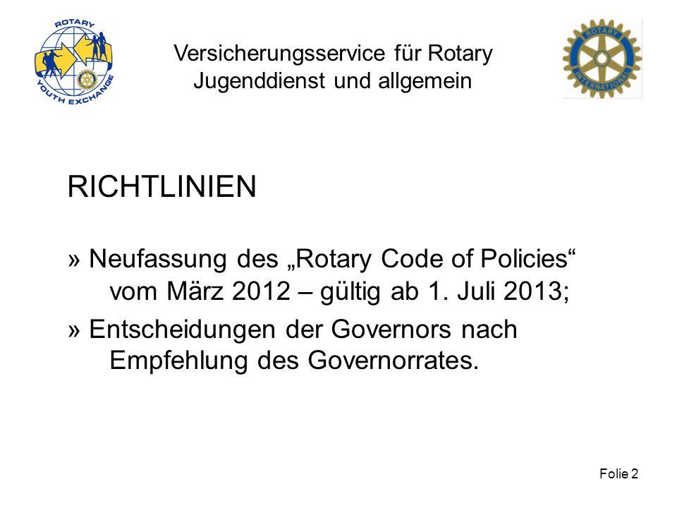 Versicherungsservice für Rotary Jugenddienst und allgemein Folie 2 RICHTLINIEN » Neufassung des Rotary Code of Policies vom März 2012 – gültig ab 1. J