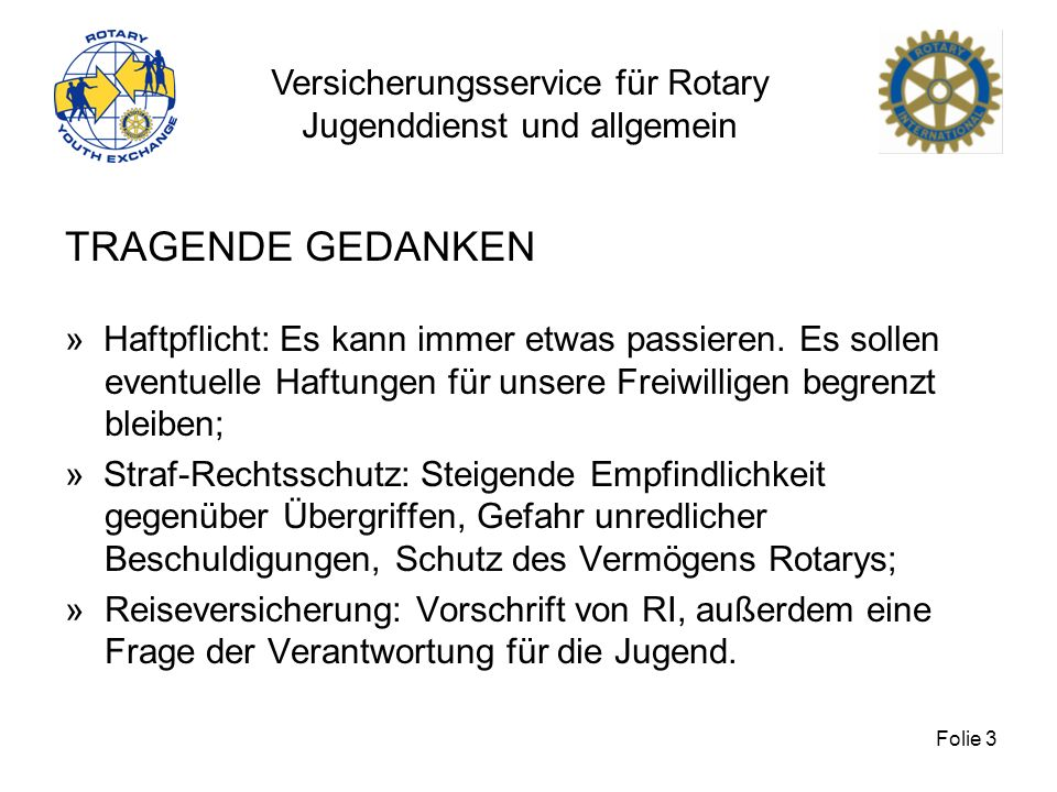 Versicherungsservice für Rotary Jugenddienst und allgemein Folie 3 TRAGENDE GEDANKEN » Haftpflicht: Es kann immer etwas passieren. Es sollen eventuell