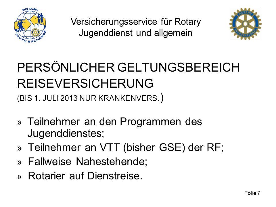 Versicherungsservice für Rotary Jugenddienst und allgemein Folie 7 PERSÖNLICHER GELTUNGSBEREICH REISEVERSICHERUNG (BIS 1. JULI 2013 NUR KRANKENVERS.)