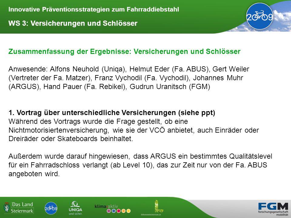Innovative Präventionsstrategien zum Fahrraddiebstahl WS 3: Versicherungen und Schlösser Eine ausschließliche Fahrraddiebstahlversicherung rechnet sich laut Uniqa nicht.