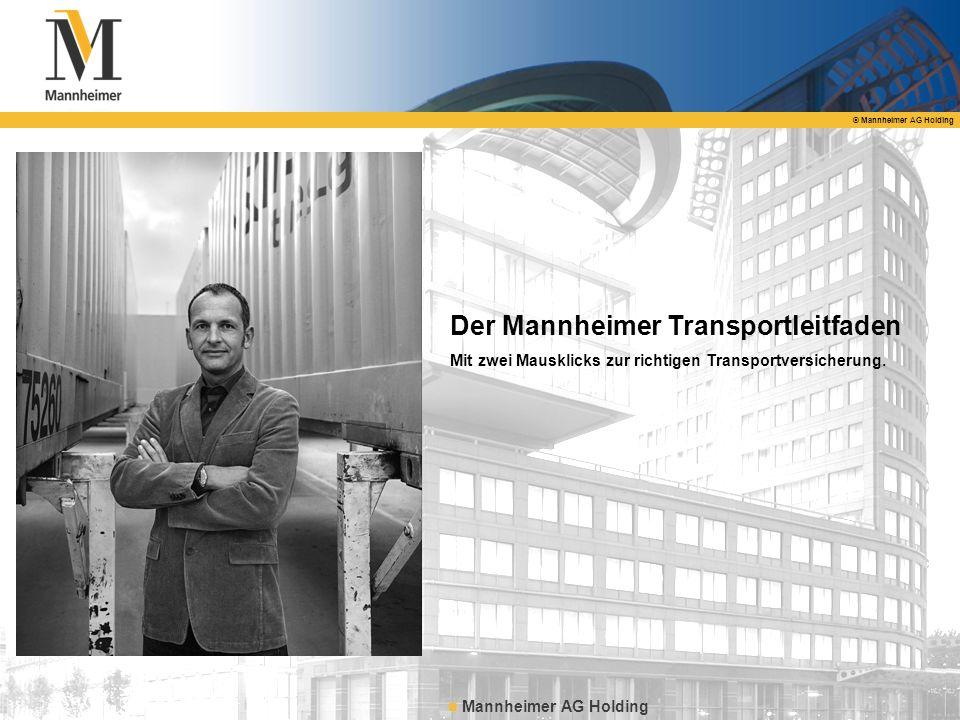 © Mannheimer AG Holding Mannheimer AG Holding Der Mannheimer Transportleitfaden Mit zwei Mausklicks zur richtigen Transportversicherung.