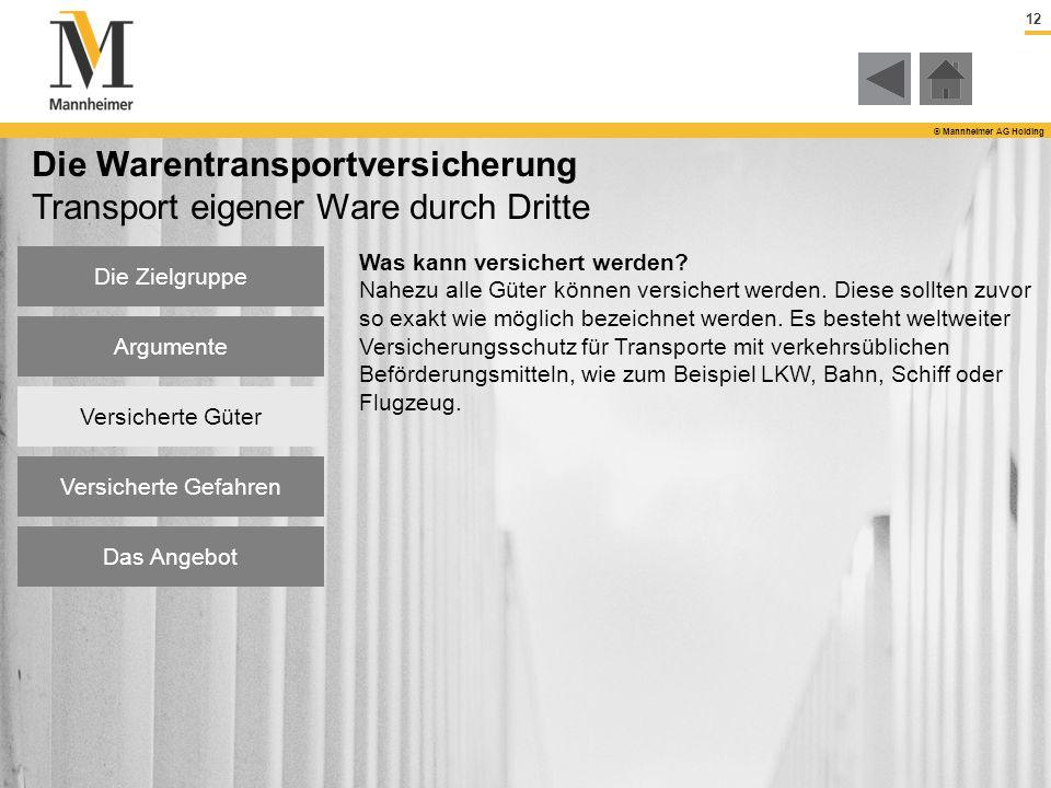 12 © Mannheimer AG Holding Die Warentransportversicherung Transport eigener Ware durch Dritte Was kann versichert werden? Nahezu alle Güter können ver