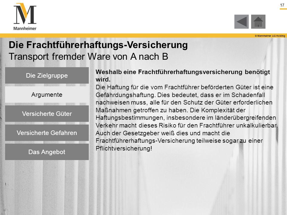 17 © Mannheimer AG Holding Die Zielgruppe Argumente Versicherte Güter Versicherte Gefahren Das Angebot Die Frachtführerhaftungs-Versicherung Transport
