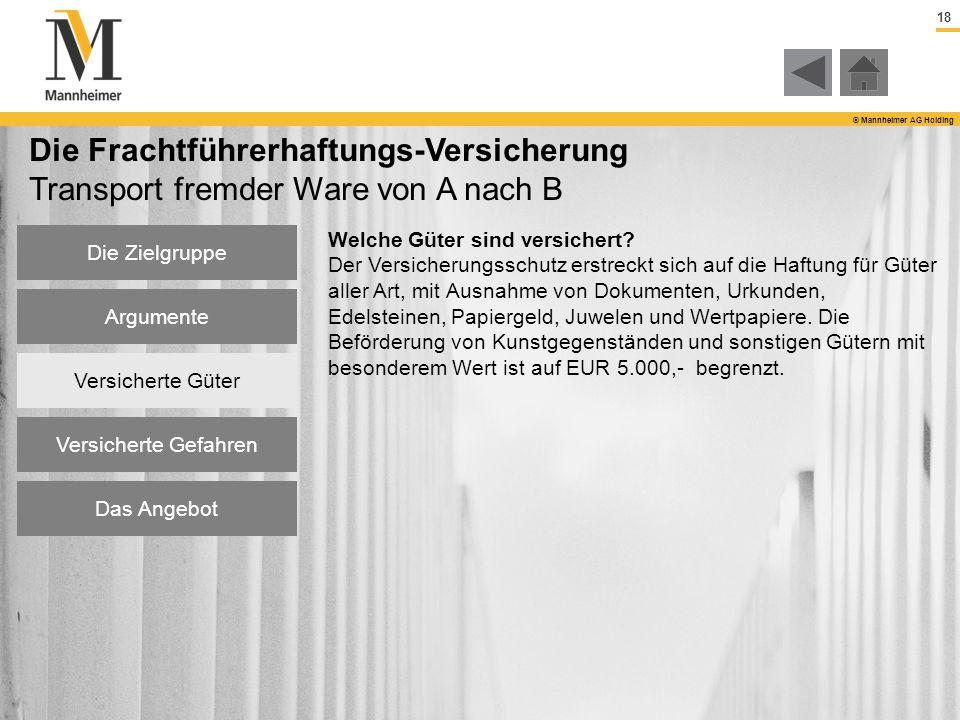 18 © Mannheimer AG Holding Die Zielgruppe Argumente Versicherte Güter Die Frachtführerhaftungs-Versicherung Transport fremder Ware von A nach B Welche