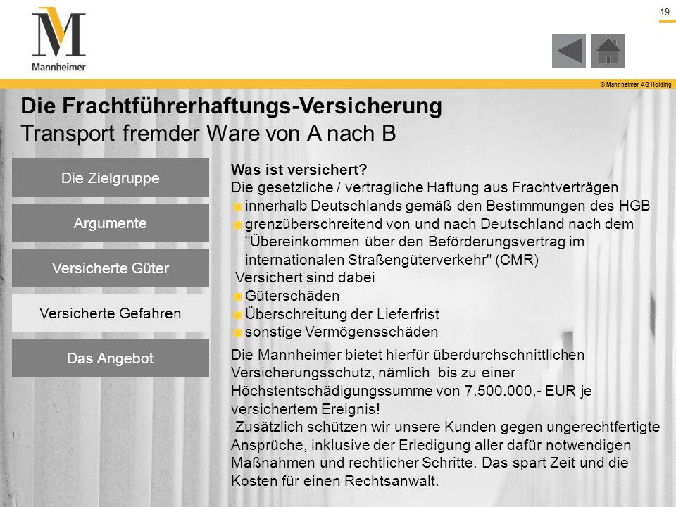 19 © Mannheimer AG Holding Die Zielgruppe Argumente Versicherte Güter Versicherte Gefahren Das Angebot Die Frachtführerhaftungs-Versicherung Transport