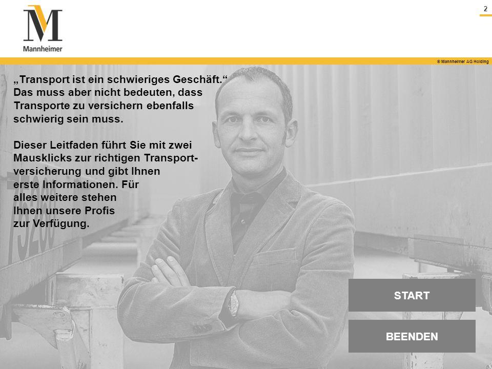2 © Mannheimer AG Holding Transport ist ein schwieriges Geschäft. Das muss aber nicht bedeuten, dass Transporte zu versichern ebenfalls schwierig sein