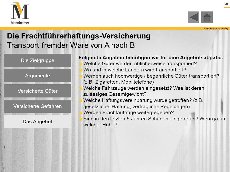 20 © Mannheimer AG Holding Die Zielgruppe Argumente Das Angebot Die Frachtführerhaftungs-Versicherung Transport fremder Ware von A nach B Folgende Ang
