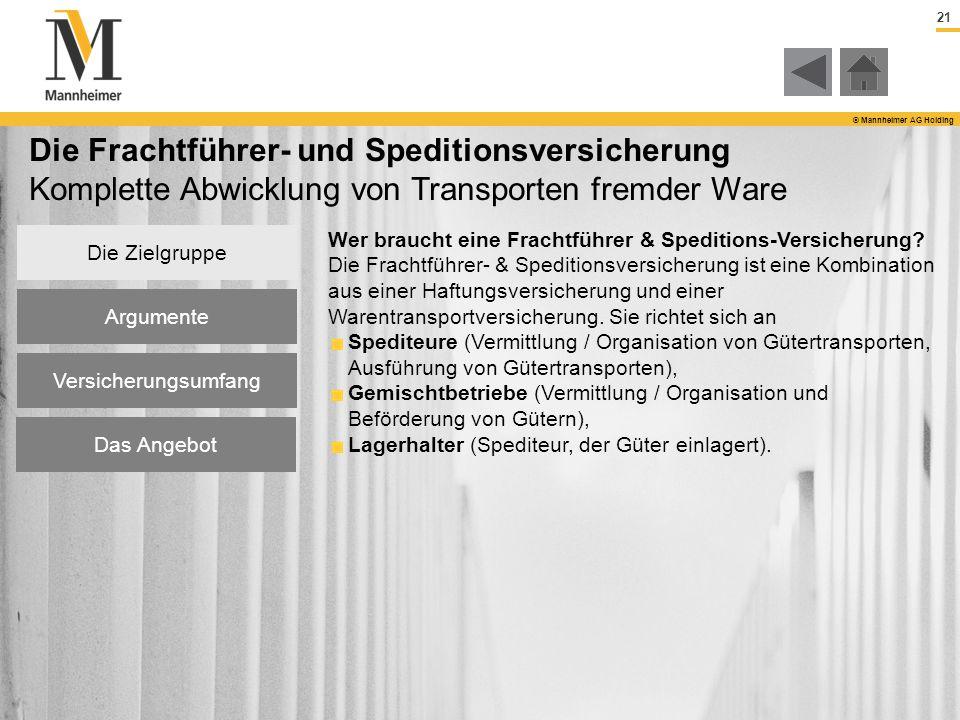 21 © Mannheimer AG Holding Die Zielgruppe Argumente Versicherungsumfang Das Angebot Die Frachtführer- und Speditionsversicherung Komplette Abwicklung